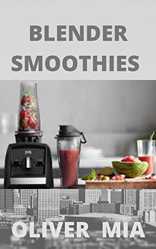BLENDER SMOOTHIES: Super-Easy, Super-Healthy Green Smoothie Recipes for Weight Loss, Detox, Energy Boosts, and More