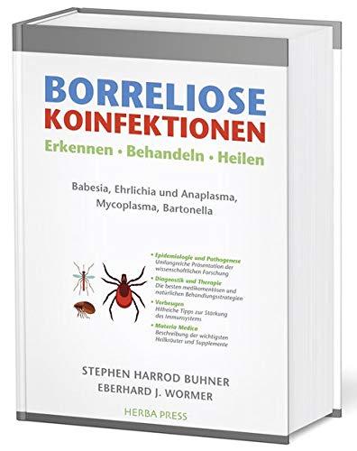 Borreliose Koinfektionen: Erkennen, Behandeln, Heilen. Babesia, Ehrlichia und Anaplasma, Mycoplasma, Bartonella