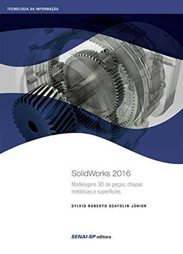 Solidworks 2016: Modelagem 3D de peças, chapas metálicas e superfícies