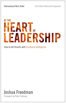 At the Heart of Leadership: How To Get Results with Emotional Intelligence (3rd Edition, Revised & Updated) by [Joshua Freedman, Peter Salovey]