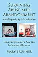 Surviving Abuse and Abandonment: Autobiography by Mary Brunner