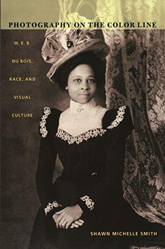 Photography on the Color Line: W. E. B. Du Bois, Race, and Visual Culture (a John Hope Franklin Center Book)