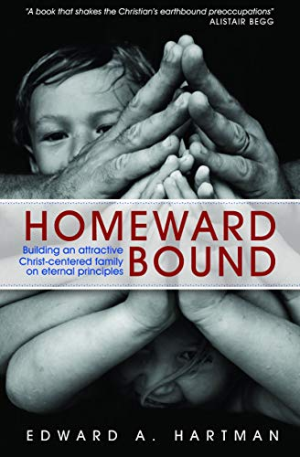 Homeward Bound: Building an Attractive Christ-centred Family on Eternal Principles