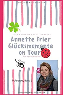Annette Frier: Gluecksmomente on Tour (Polarstars)