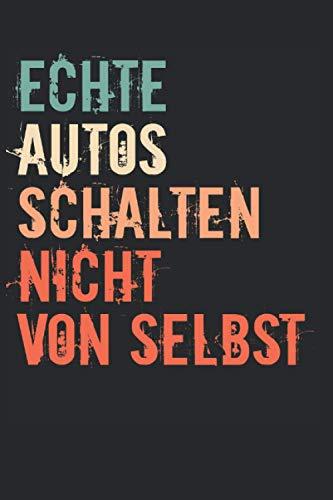 Echte Autos Schalten Nicht Von Selbst: 6\' x 9\' Notizbuch | Liniert | 120 Seiten | Lustiges Geschenk für Tuner Autofans und Autoliebhaber