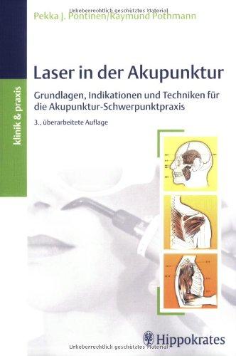 Laser in der Akupunktur: Grundlagen, Indikaionen und Techniken für die Akupunktur-Schwerpunktpraxis