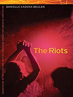 The Riots (Association of Writers and Writing Programs Award for Creative Nonfiction Ser. Book 22)