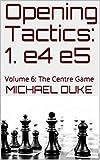 Opening Tactics: 1. e4 e5: Volume 6: The Centre Game (English Edition)