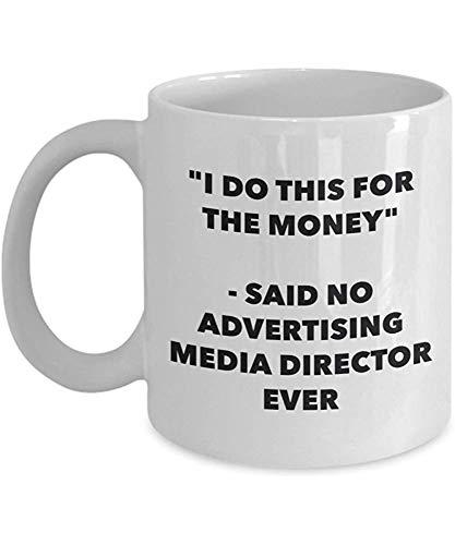 Ich tue dies für das Geld-sagte kein Werbemittel-Direktor Ever Mug-lustige Kaffeetasse-Neuheits-Geburtstags-Weihnachtsgag-Geschenk-Idee