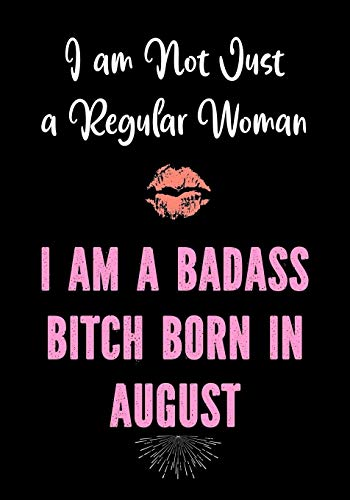 I am Not Just a Regular Woman - I Am a Badass Bitch Born in August: Funny Birthday Present for Women   Funny Gag Gift for Women - Friend - Coworker   ... Cuss Word bday Gifts (Funny Gifts for Women)