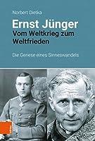 Ernst Junger: Vom Weltkrieg Zum Weltfrieden. Die Genese Eines Sinneswandels