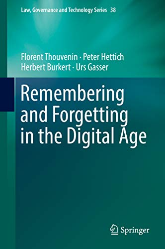 Remembering and Forgetting in the Digital Age (Law, Governance and Technology Series Book 38) (English Edition)
