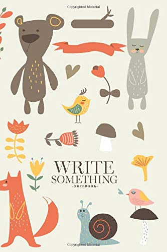Notebook - Write something: Forest with cute bear, owl, rabbit, wolf, fox, bird, snail, hedgehog, ribbons, flowers, hearts and mushrooms in cartoon ... College Ruled Paper, 6 x 9 inches (100sheets)
