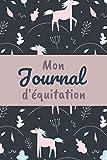 Mon Journal d'équitation: Journal de bord à remplir - Permet de tenir un suivi complet de ses séances d'équitation - Planner équestre - Travail du ... pour cavalière ou les passionnés de chevaux