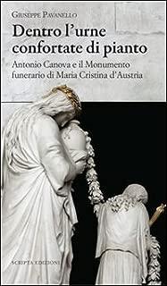 Dentro l'urne confortate di pianto. Antonio Canova e il monumento funerari di Maria Cristina d'Austria