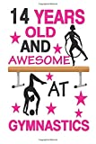 14 Years Old And Awesome At Gymnastics: Best Appreciation gifts notebook, Great for 14 years Gymnastics Appreciation/Thank You/ Birthday Gifts & Christmas Gifts for girls - Gymnastics Gift Press