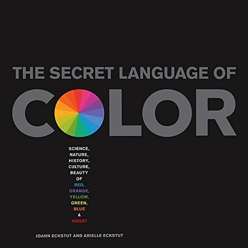 Secret Language of Color: Science, Nature, History, Culture, Beauty of Red, Orange, Yellow, Green, Blue, & Violet