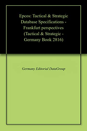 Epcos: Tactical & Strategic Database Specifications - Frankfurt perspectives (Tactical & Strategic - Germany Book 2816) (English Edition)