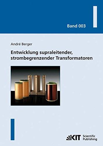 Entwicklung supraleitender, strombegrenzender Transformatoren (Karlsruher Schriftenreihe zur Supraleitung)