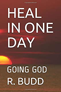 HEAL IN ONE DAY: GOING GOD