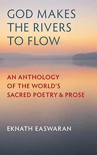 God Makes the Rivers to Flow: An Anthology of the World's Sacred Poetry and Prose (English Edition)