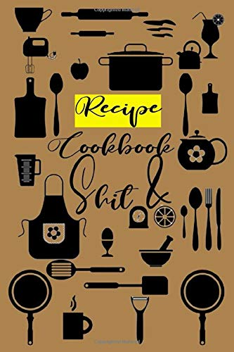 "Recipe Cookbook And Shit: Notebook Journal Gift Cookbook Journal For Dads, Family, Chefs for Special Recipes, Recipe Journal to Write in for Women, ... Design, for Women, Wife, Mom..., 6""×9\"""