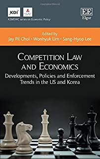 Competition Law and Economics: Developments, Policies and Enforcement Trends in the US and Korea (KDI/EWC Series on Economic Policy)