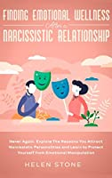 Finding Emotional Wellness After a Narcissistic Relationship: Never Again. Explore The Reasons You Attract Narcissistic Personalities and Learn to Protect Yourself from Emotional Manipulation