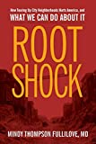 Root Shock: How Tearing Up City Neighborhoods Hurts America, And What We Can Do About It - Mindy Thompson Fullilove