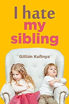 I hate my sibling by [Gillian Kufinya]