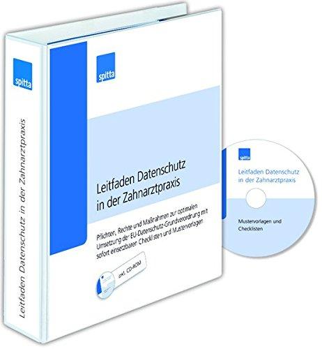 Leitfaden Datenschutz in der Zahnarztpraxis: Pflichten, Rechte und Maßnahmen zur optimalen Umsetzung der EU-Datenschutz-Grundverordnung mit sofort einsetzbaren Checklisten und Mustervorlagen