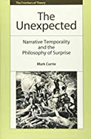 The Unexpected: Narrative Temporality and the Philosophy of Surprise (The Frontiers of Theory)