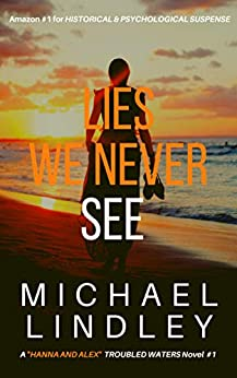 "LIES WE NEVER SEE: A suspenseful and twisting tale of two women, generations apart, struggling desperately to save their families. (A ""Hanna Walsh and ... Low Country"" Suspense Thriller Book 1) by [Michael Lindley]"