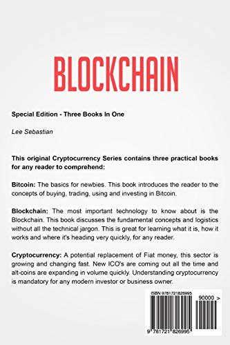 Blockchain: 3 Books – The Complete Edition on Bitcoin, Blockchain, Cryptocurrency and How It All Works Together In Bitcoin Mining, Investing and Other Cryptocurrencies