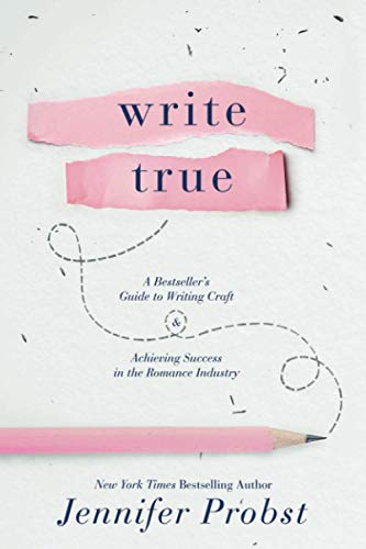 Write True: A Bestseller's Guide to Writing Craft and Achieving Success in the Romance Industry