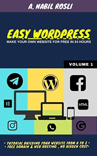 EASY WORDPRESS: Make Your Own Website For Free in 24 hours (Wordpress Book Book 1)