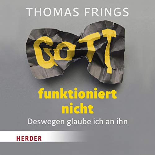 Gott funktioniert nicht     Deswegen glaube ich an ihn              By:                                                                                                                                 Thomas Frings                               Narrated by:                                                                                                                                 Thomas Frings                      Length: 2 hrs and 52 mins     Not rated yet     Overall 0.0