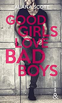 Good Girls Love Bad Boys - Tome 1 : le succès New Adult sur Wattpad enfin en papier ! (&H) par [Alana Scott]