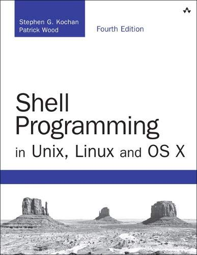 Shell Programming in Unix, Linux and OS X: The Fourth Edition of Unix Shell Programming (Developer\'s Library)