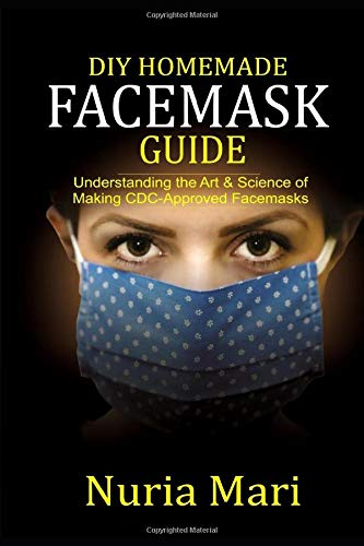 DIY Homemade Facemask Guide: Understanding the Art & Science of Making CDC-approved Facemasks