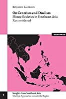 On Centrism and Dualism: House Societies in Southeast Asia Reconsidered