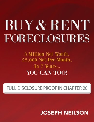 Real Estate Investing Books! - Buy & Rent Foreclosures: 3 Million Net Worth, 22,000 Net Per Month, In 7 Years...You can too!