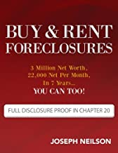 Buy & Rent Foreclosures: 3 Million Net Worth, 22,000 Net Per Month, In 7 Years...You can too!