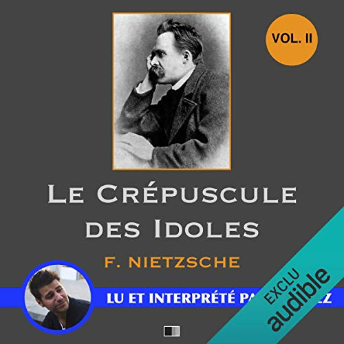 Le crépuscule des idoles 2                   By:                                                                                                                                 Friedrich Nietzsche                               Narrated by:                                                                                                                                 Yannick Lopez                      Length: 1 hr and 51 mins     Not rated yet     Overall 0.0