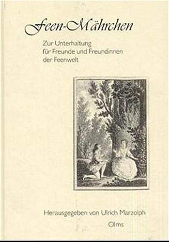 Feen-Mährchen: Zur Unterhaltung für Freunde und Freundinnen der Feenwelt. Textkritischer Neudruck (Volkskundliche Quellen / Reihe III: Schwank, Märchen)