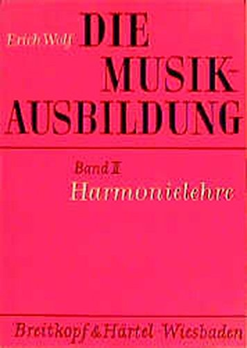 Die Musikausbildung, Bd.2, Harmonielehre: Akkordlehre, harmonische Funktionen, Modulationen, Harmonisierungstechnik, musikalischer Satz, Harmonieanalysen ,Übungen