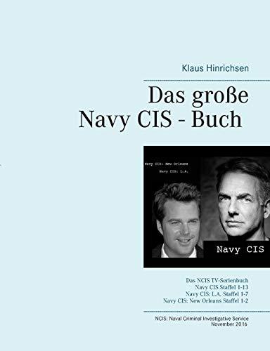 Das große Navy CIS - Buch 2016: Das NCIS TV-Serienbuch: Navy CIS Staffel 1-13 Navy CIS: L.A. Staffel 1-7 Navy CIS: New Orleans Staffel 1-2