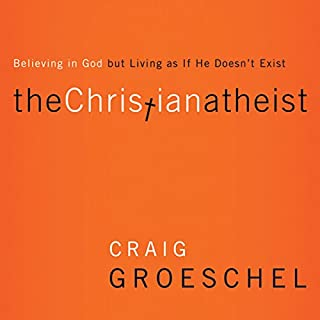 The Christian Atheist     When You Believe in God but Live as if He Doesn't Exist              By:                                                                                                                                 Craig Groeschel                               Narrated by:                                                                                                                                 Tom Schiff                      Length: 5 hrs and 52 mins     501 ratings     Overall 4.4