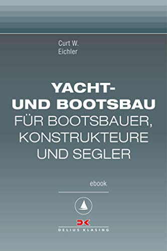 Yacht- und Bootsbau: Für Bootsbauer, Konstrukteure und Segler, Maritime E-Bibliothek Band 6