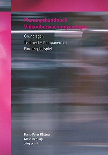 Planungshandbuch Videoüberwachungsanlagen: Grundlagen - Technische Komponenten - Planungsbeispiel